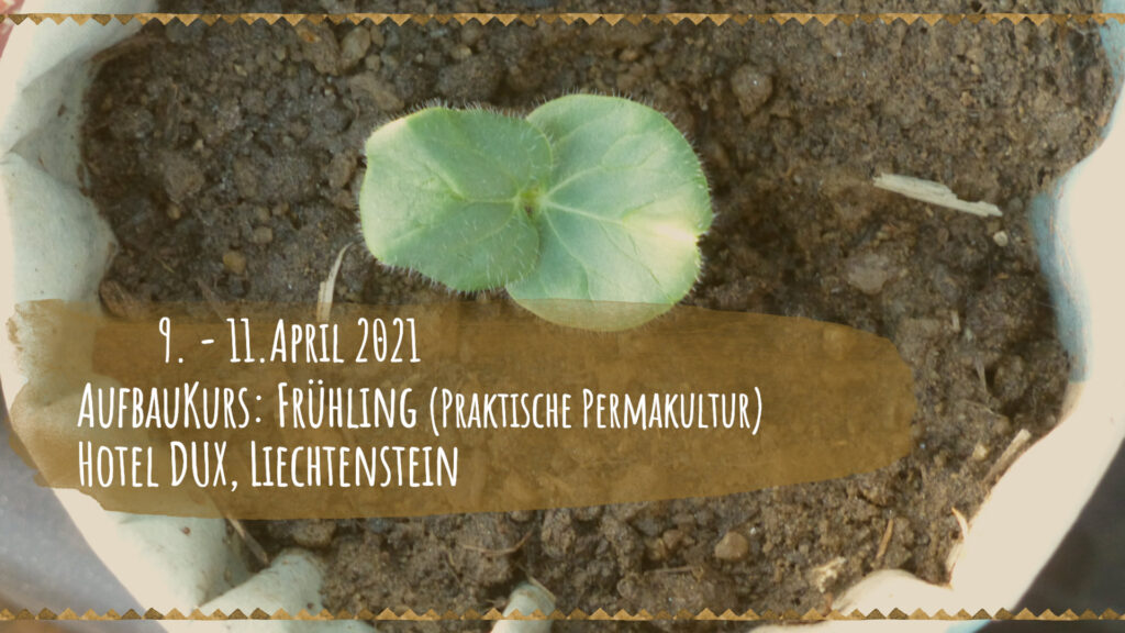 Aufbaukurs: Frühling (Praktische Permakultur), Hotel Dux, Liechtenstein 9. - 11. April 2021