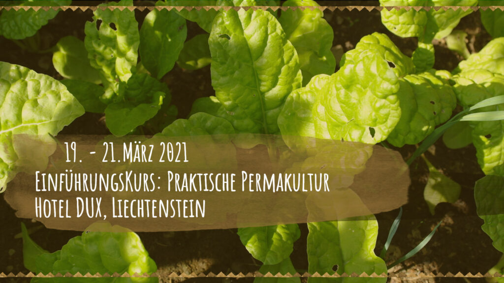 Einführungskurs: Praktische Permakultur, Hotel Dux, Liechtenstein 19. - 21. März 2021