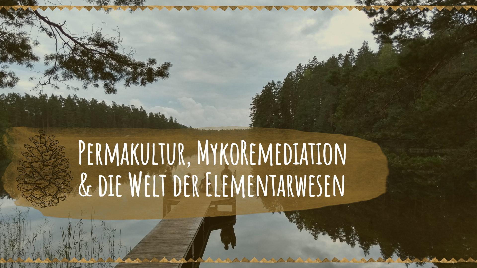 Permakultur-MykoRemediation-Elementarwesen